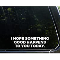 """I Hope Something Good Happens to You Today - 8-3/4"""" x 2-1/4"""" - Vinyl Die Cut Decal/ Bumper Sticker for Windows, Cars…"""