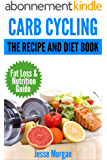 Carb Cycling: The Recipe and Diet Book: Fat Loss & Nutrition Guide (English Edition)