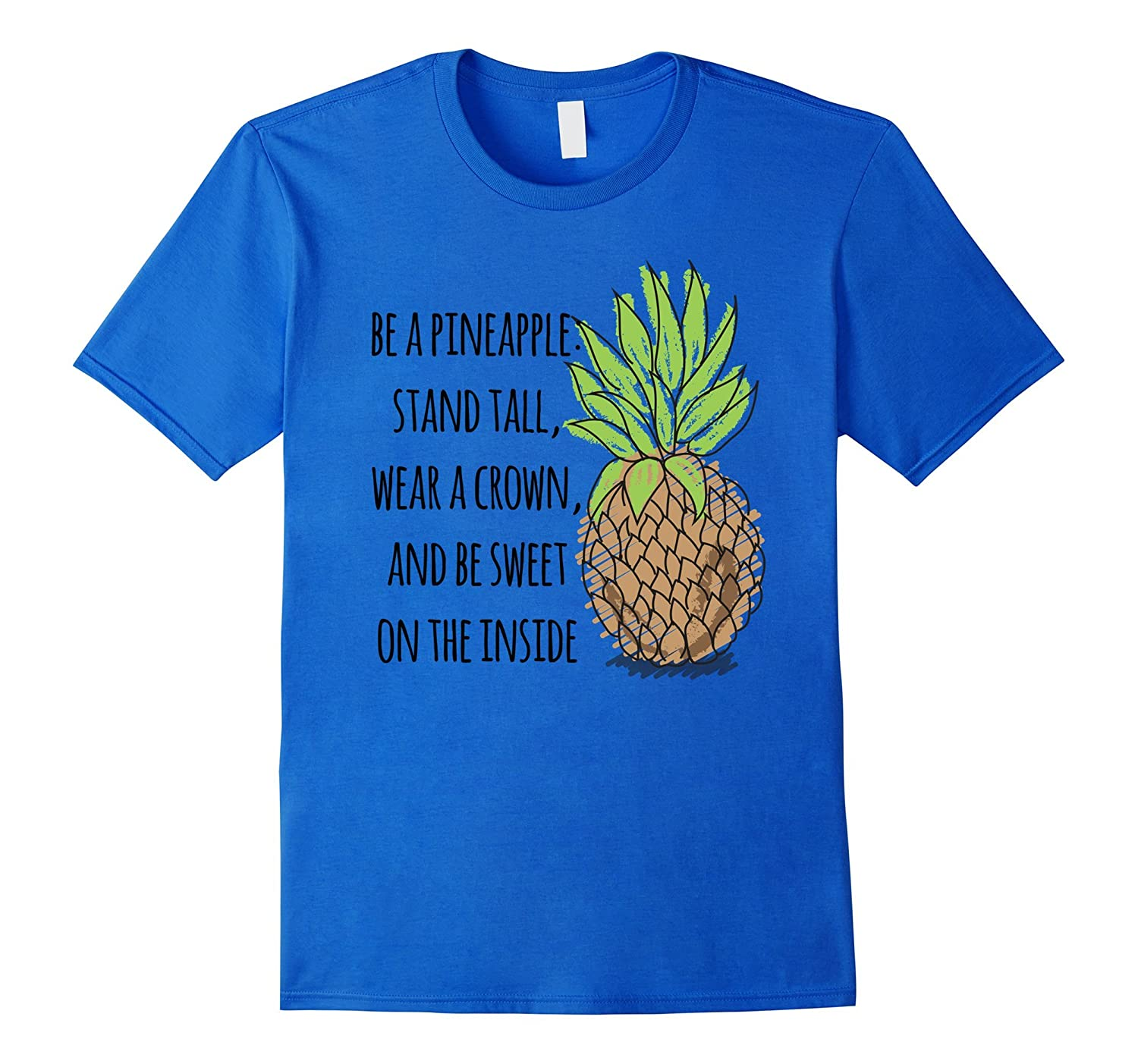 1831f992b Be A Pineapple, Stand Tall Funny Sayings Quote Gift T-Shirt-CL ...