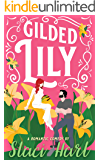 Gilded Lily: An Enemies to Lovers, Opposites Attract Romantic Comedy