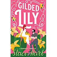 Gilded Lily: An Enemies to Lovers, Opposites Attract Romantic Comedy (English Edition)