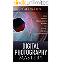 Digital Photography Master: 9 Tips to Master Technical Aspects Including ISO, Exposure, Metering & Shutter Speed book cover
