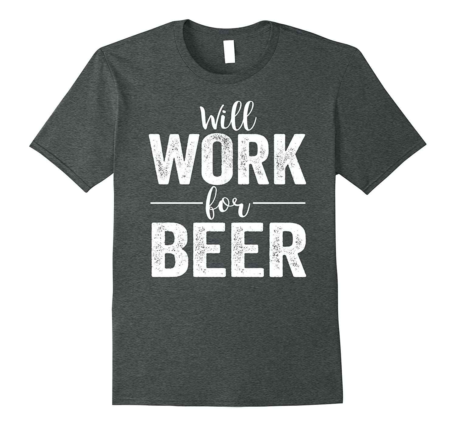 Will Work For Beer Shirt: Funny Love Drinking T-Shirt-TH