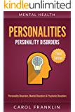 Mental Health: Personalities: Personality Disorders, Mental Disorders & Psychotic Disorders (Bipolar, Mood Disorders, Mental Illness, Mental Disorders, ... Borderline Personality) (English Edition)