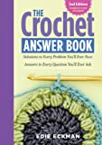 The Crochet Answer Book, 2nd Edition: Solutions to Every Problem You'll Ever Face; Answers to Every Question You'll Ever Ask