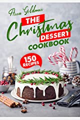 The Christmas Dessert Cookbook: 150 Insanely Delicious Desserts to Bake for the Holidays! (Christmas Cookbooks) Kindle Edition