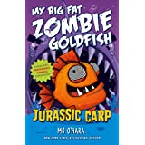 Jurassic Carp: My Big Fat Zombie Goldfish (My Big Fat Zombie Goldfish, 6)
