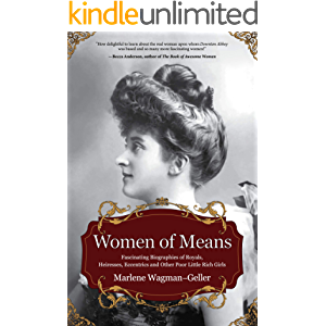 Women of Means: The Fascinating Biographies of Royals, Heiresses, Eccentrics and Other Poor Little Rich Girls (Bios of…