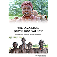 The Amazing South Omo Valley: Ethiopia's land of warriors, hunters and nomads (English Edition)