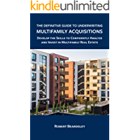 The Definitive Guide to Underwriting Multifamily Acquisitions: Develop the skills to confidently analyze and invest in…
