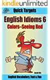 English Idioms: Colors—Seeing Red: Vocabulary, Fast & Fun (Quick Targets in English, Idioms Book 6) (English Edition)