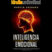 Inteligencia Emocional: Descubre los secretos para mejorar tus habilidades sociales, desarrollar la agilidad emocional y…