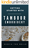 Getting started with Tambour Embroidery (Haute Couture Embroidery Series Book 1)