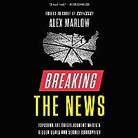 Breaking the News: Exposing the Establishment Media's Hidden Deals and Secret Corruption