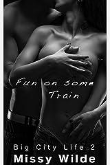 Fun on some Train (Big City Life Book 2) Kindle Edition