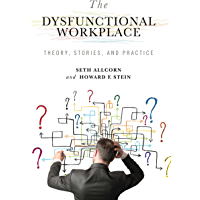 The Dysfunctional Workplace: Theory, Stories, and Practice (Advances in Organizational Psychodynamics Book 1)
