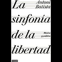 La sinfonía de la libertad: Música y política (Spanish Edition)