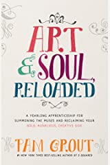 Art & Soul, Reloaded: A Yearlong Apprenticeship for Summoning the Muses and Reclaiming Your Bold, Audacious, Creative Side Paperback