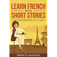 Learn French With Short Stories - The Adventures of Clara (French Edition)