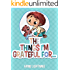 The Things I'm Grateful For: Cute Short Stories for Kids About Being Thankful and Grateful (Gratitude Series Book 2)