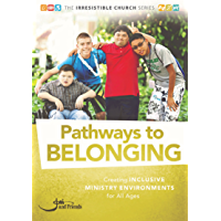Pathways to Belonging: Creating Inclusive Ministry Environments for All Ages (The Irresistible Church Series)