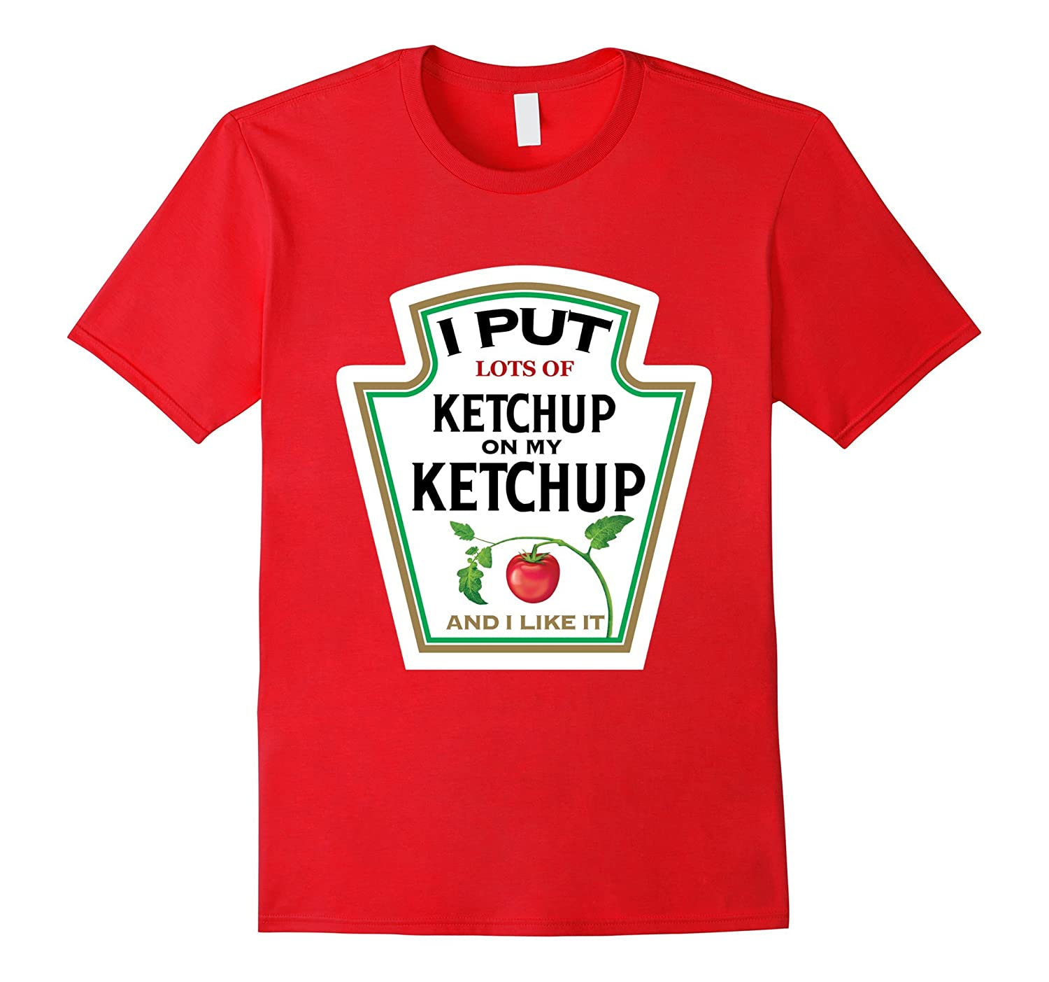 I PUT KETCHUP ON MY KETCHUP AND I LIKE IT FUNNY T-SHIRT-BN