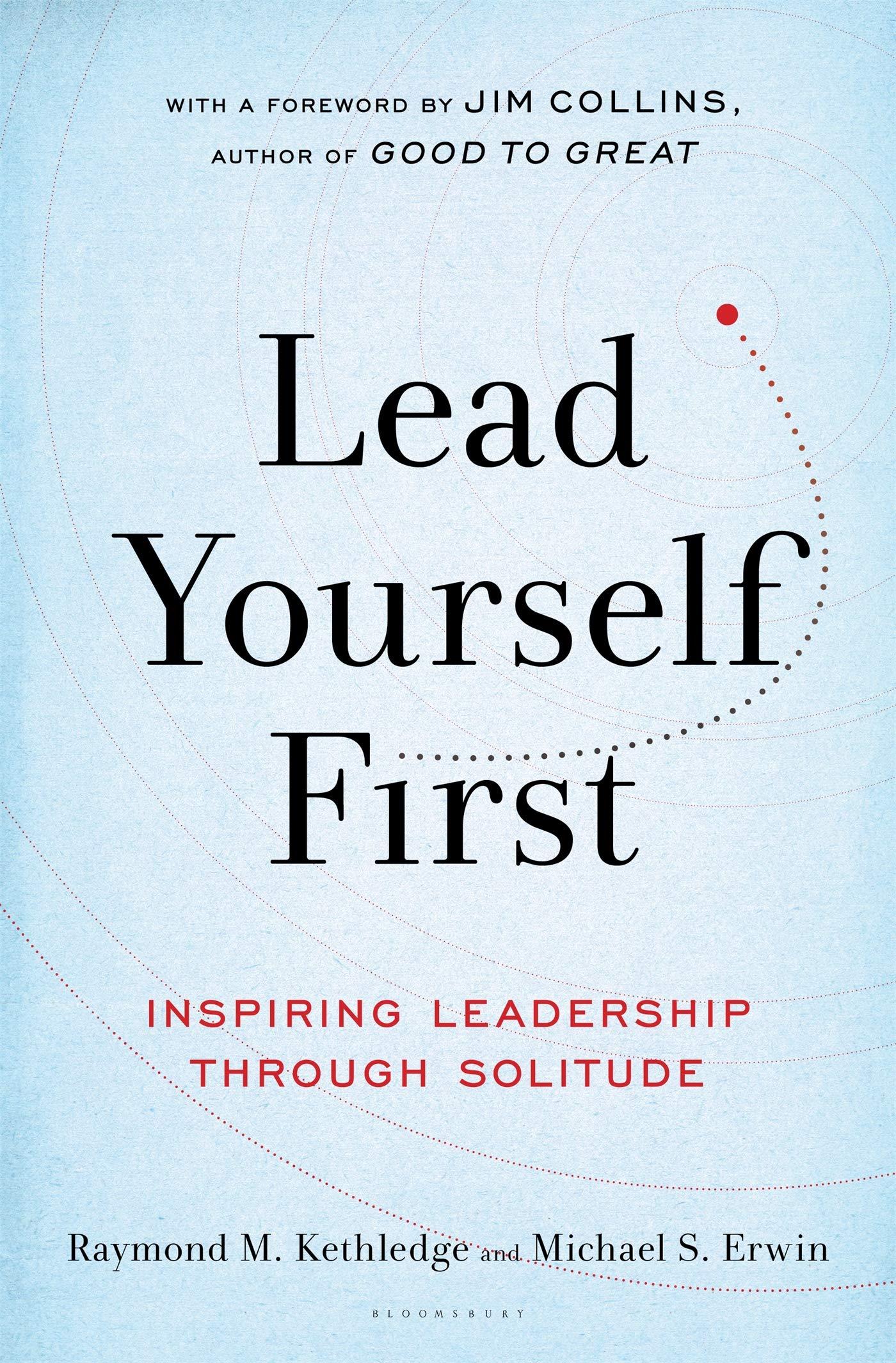 Lead Yourself First: Inspiring Leadership Through Solitude: Kethledge,  Raymond M., Erwin, Michael S., Collins, Jim: 9781632866318: Amazon.com:  Books