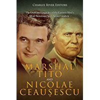Marshal Tito and Nicolae Ceaușescu: The Lives and Legacies of the Eastern Bloc's Most Notorious Non-Soviet Leaders (English Edition)