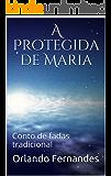A Protegida de Maria: Conto de fadas tradicional
