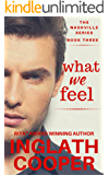 The Nashville Series - Book Three - What We Feel