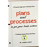 Plans and Processes to Get Your Book Written (Writing Lessons from the Front 6)