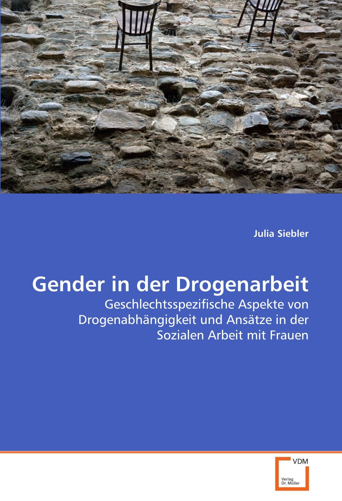 Gender in der Drogenarbeit: Geschlechtsspezifische Aspekte von Drogenabhängigkeit und Ansätze in der Sozialen Arbeit mit Frauen