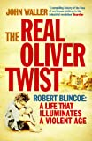 The Real Oliver Twist: Robert Blincoe - A Life That Illuminates an Age