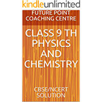 CLASS 9 TH PHYSICS AND CHEMISTRY: CBSE/NCERT SOLUTION