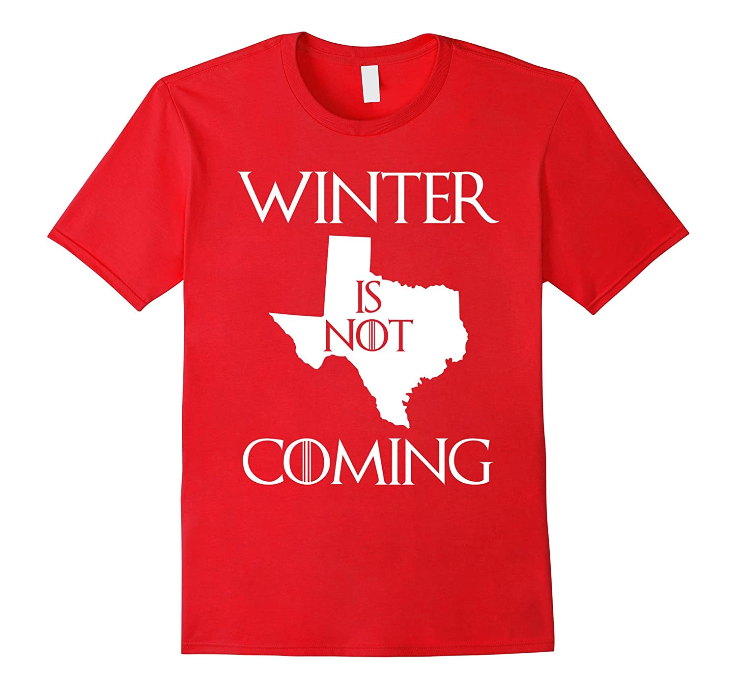Winter Is Not Coming To Texas T-Shirt-PL