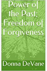 Power of the Past; Freedom of Forgiveness: How To Release Painful Emotions (Mini Coaching with the Barefoot Guru Book 1) Kindle Edition