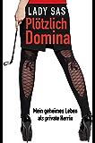 Plötzlich Domina – mein geheimes Leben als private SM-Herrin.