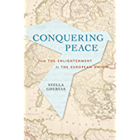 Conquering Peace: From Enlightenment to the European Union (English Edition)