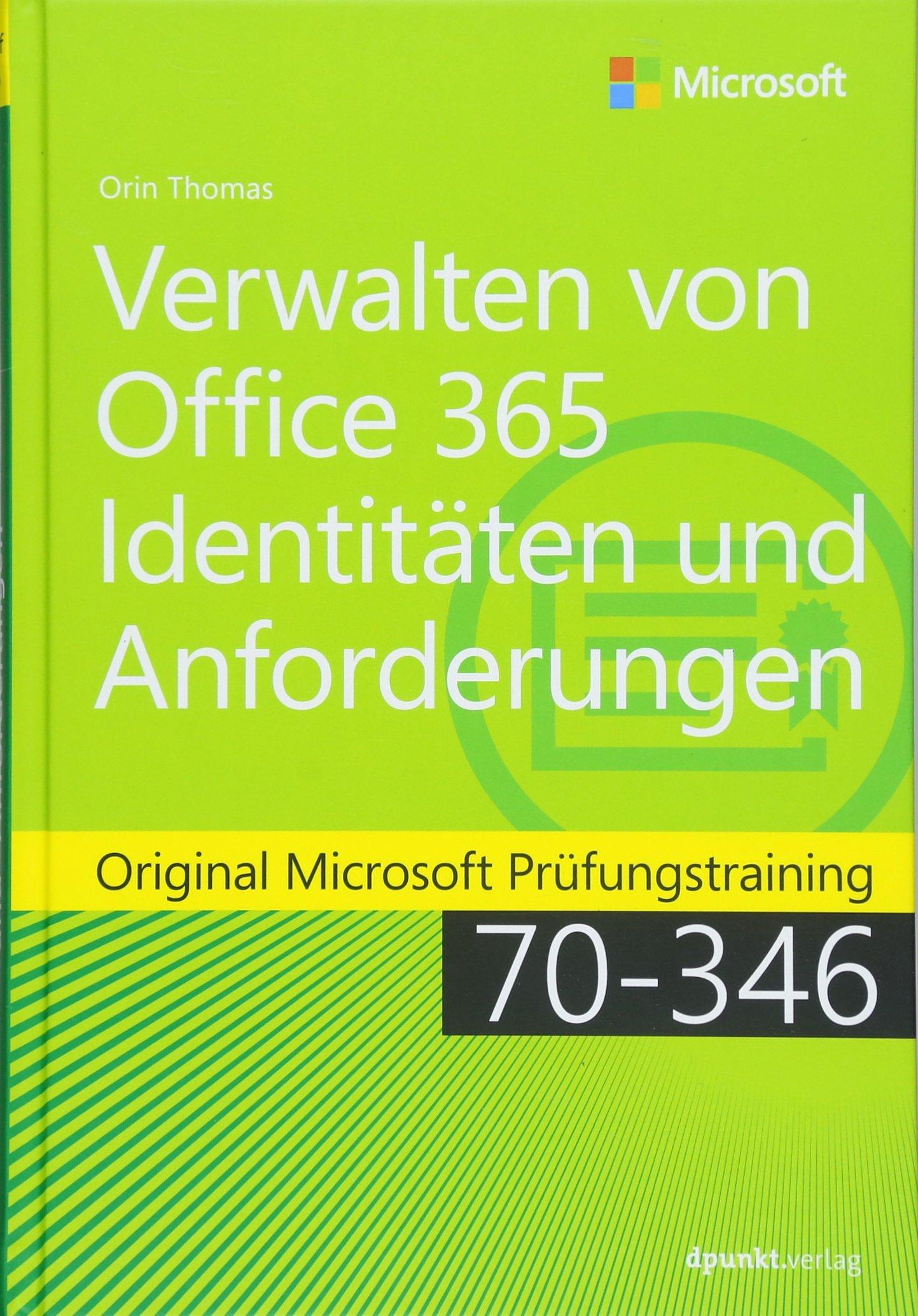 Verwalten von Office 365-Identitäten und -Anforderungen: Original Microsoft Prüfungstraining 70-346 (Microsoft Press) Gebundenes Buch – 18. Juni 2018 Orin Thomas Rainer G. Haselier dpunkt.verlag GmbH 3864905869