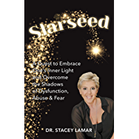 Starseed: A Quest to Embrace One's Inner Light and Overcome the Shadows of Dysfunction, Abuse & Fear (English Edition)