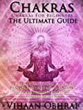Chakras: Chakras For Beginners: The Ultimate Guide to Awaken and Balance Chakras, Radiate Positive Energy and Heal Yourself with Meditation and Mindfulness (English Edition)