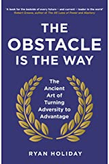 The Obstacle is the Way: The Ancient Art of Turning Adversity to Advantage Paperback