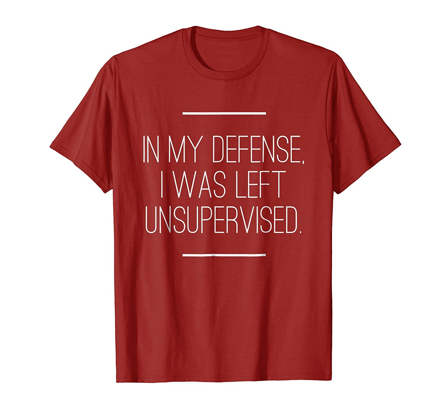 In my defense, I was left unsupervised T Shirt