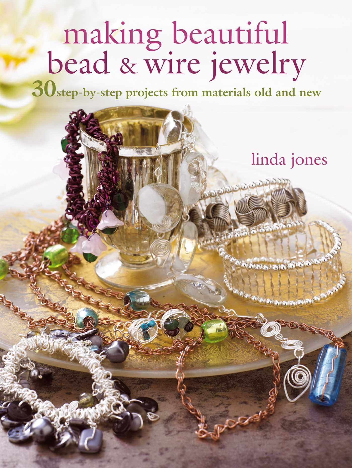 Making Beautiful Bead & Wire Jewelry: 30 Step-by Step Projects ...