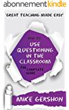 How to use Questioning in the Classroom: The Complete Guide (The 'How To...' Great Classroom Teaching Series Book 5) (English Edition)