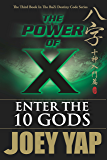 The Power of X : Enter the 10 Gods