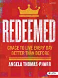 Redeemed - Bible Study Book: Grace to Live Every Day Better Than Before