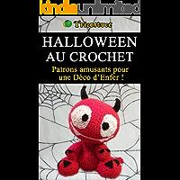 Halloween au crochet: Patrons amusants pour  une Déco d'Enfer ! (French Edition)