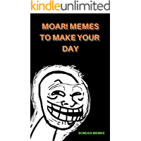 Memes: MOAR! Memes To Make Your Day - Dank Memes, Epic Memes