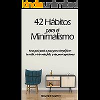 42 Hábitos para el Minimalismo: Una guía pasó a paso para simplificar tu vida, vivir más feliz y sin preocupaciones
